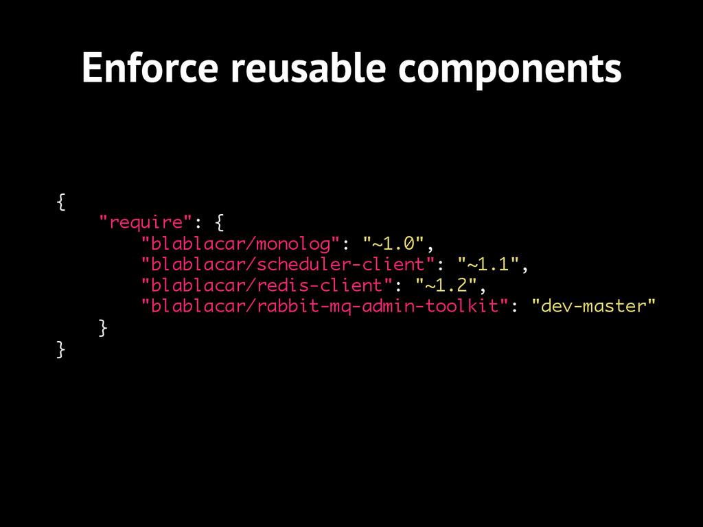 "Enforce reusable components { ""require"": { ""bla..."