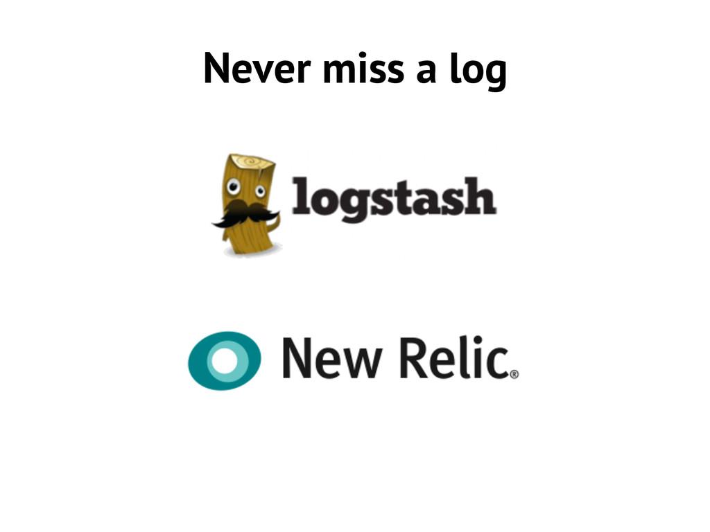 Never miss a log