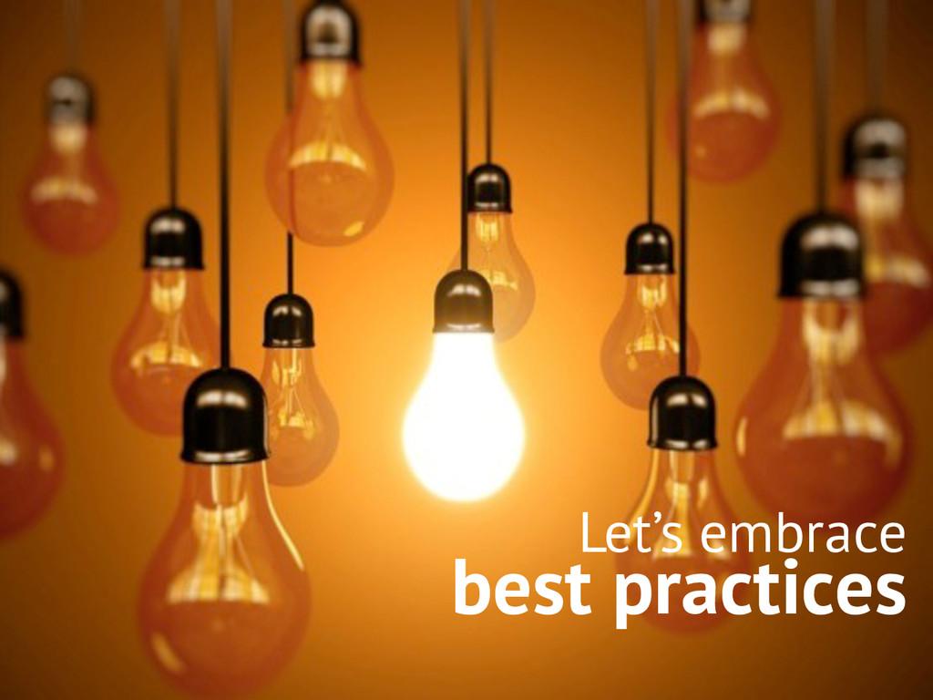 Let's embrace best practices