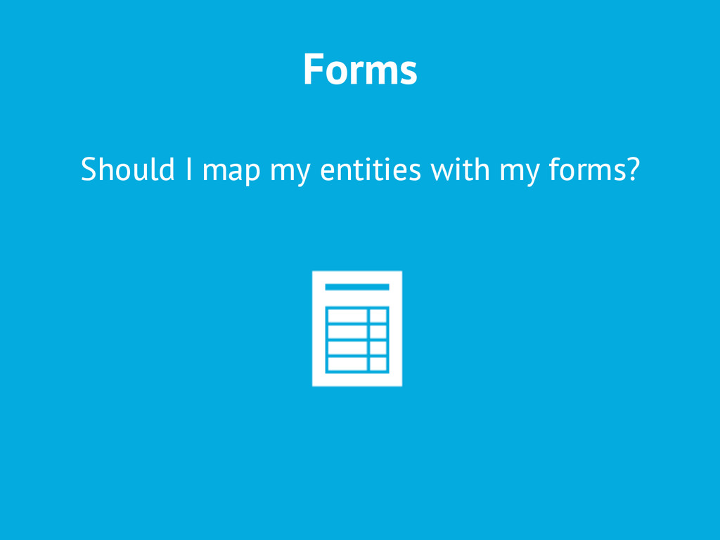 Forms Should I map my entities with my forms?