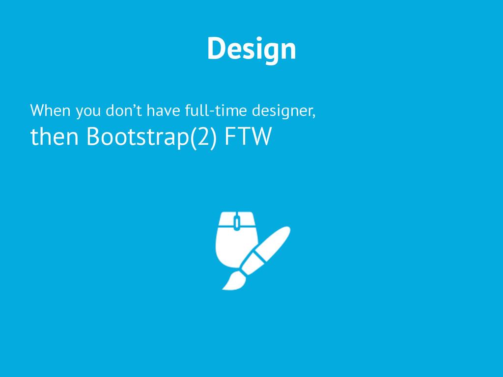 Design When you don't have full-time designer, ...