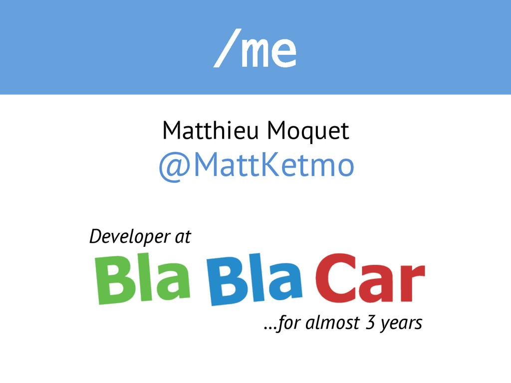 /me Matthieu Moquet @MattKetmo Developer at …fo...