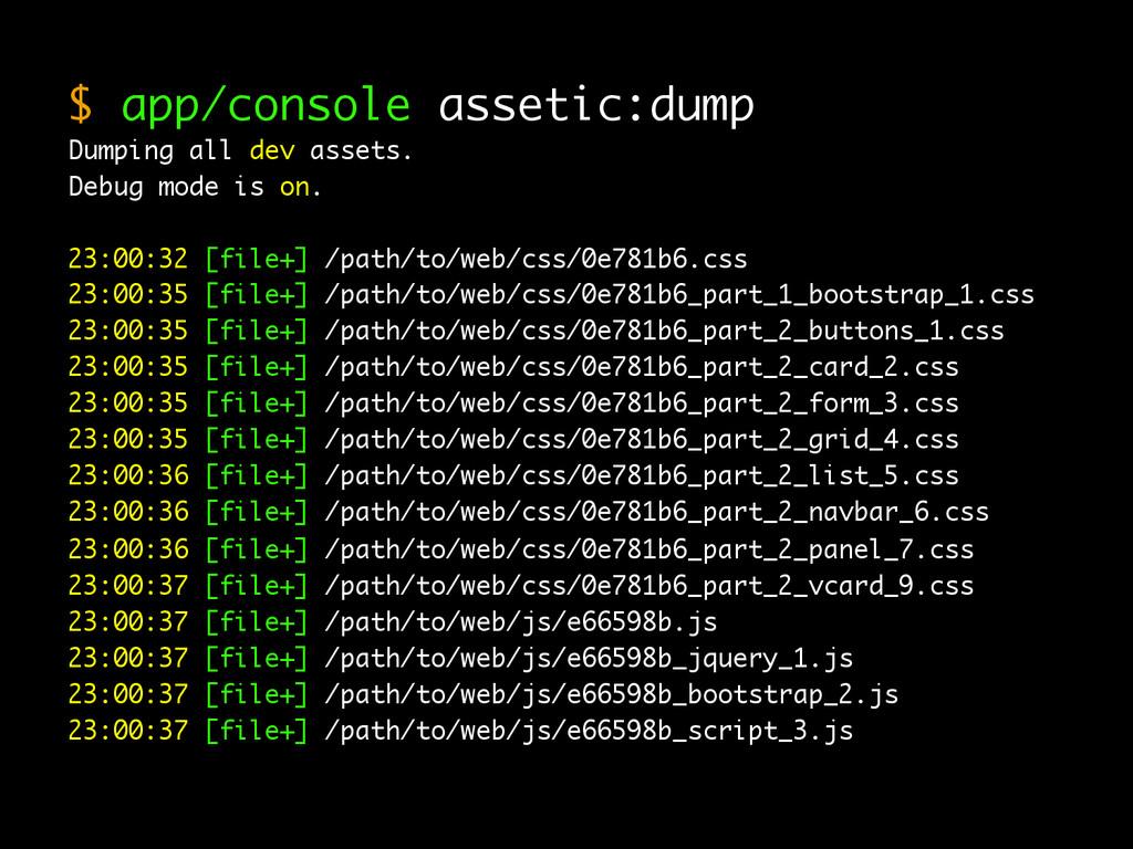 $ app/console assetic:dump Dumping all dev asse...