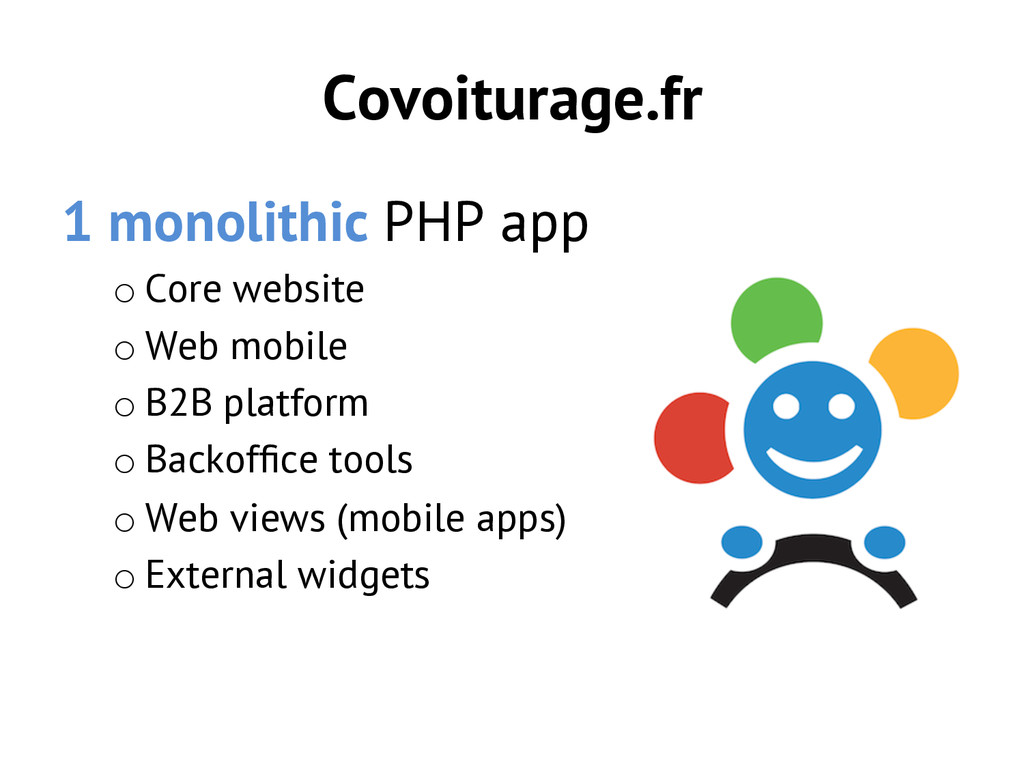 Covoiturage.fr 1 monolithic PHP app oCore webs...