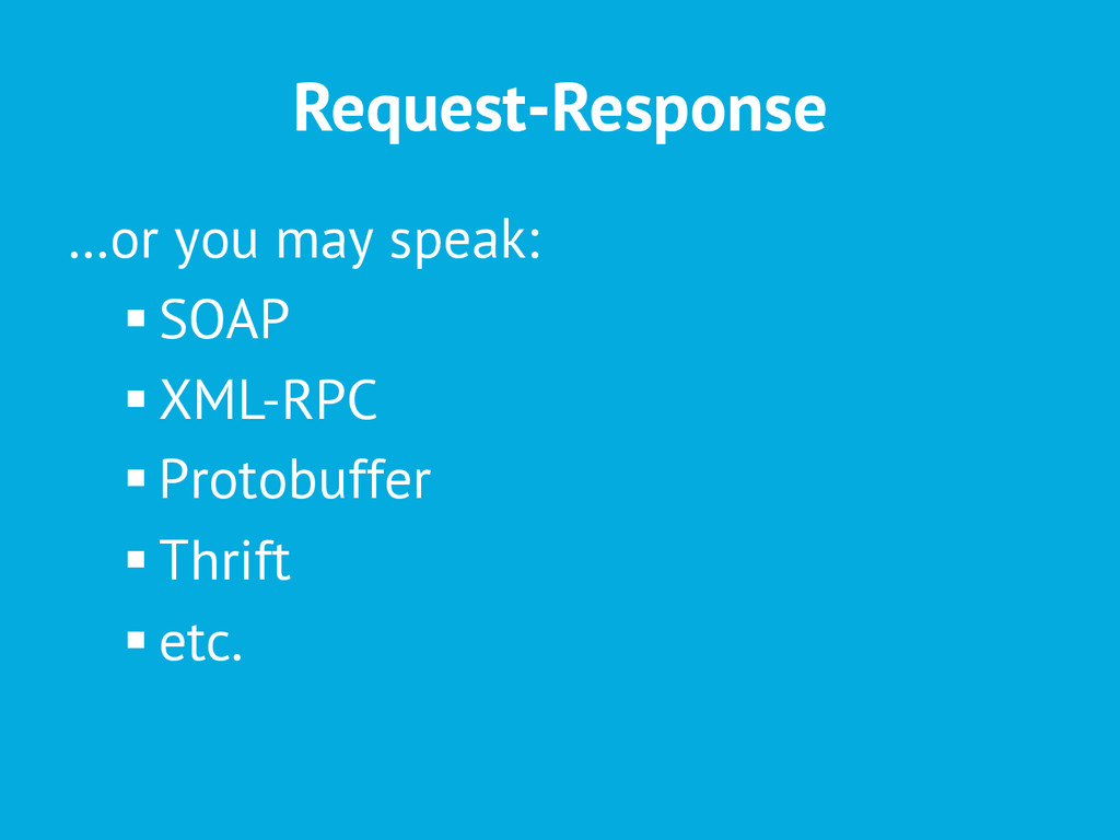 Request-Response …or you may speak: §SOAP §...