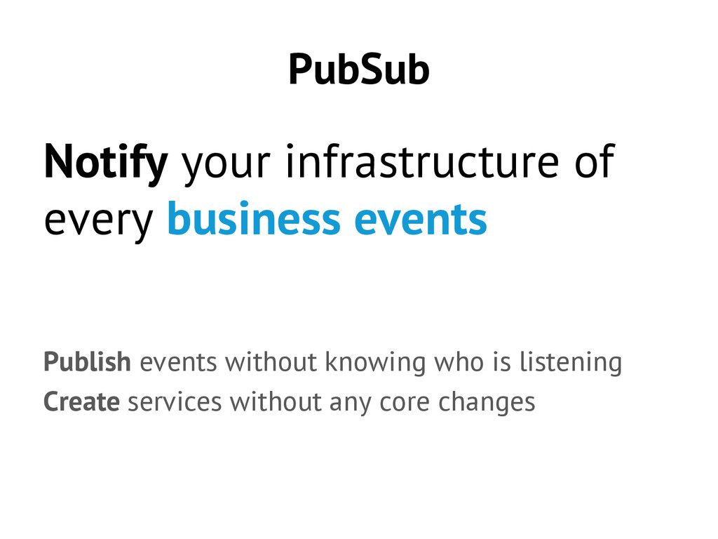 PubSub Notify your infrastructure of every busi...