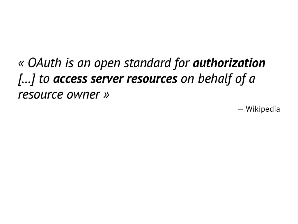 « OAuth is an open standard for authorization [...