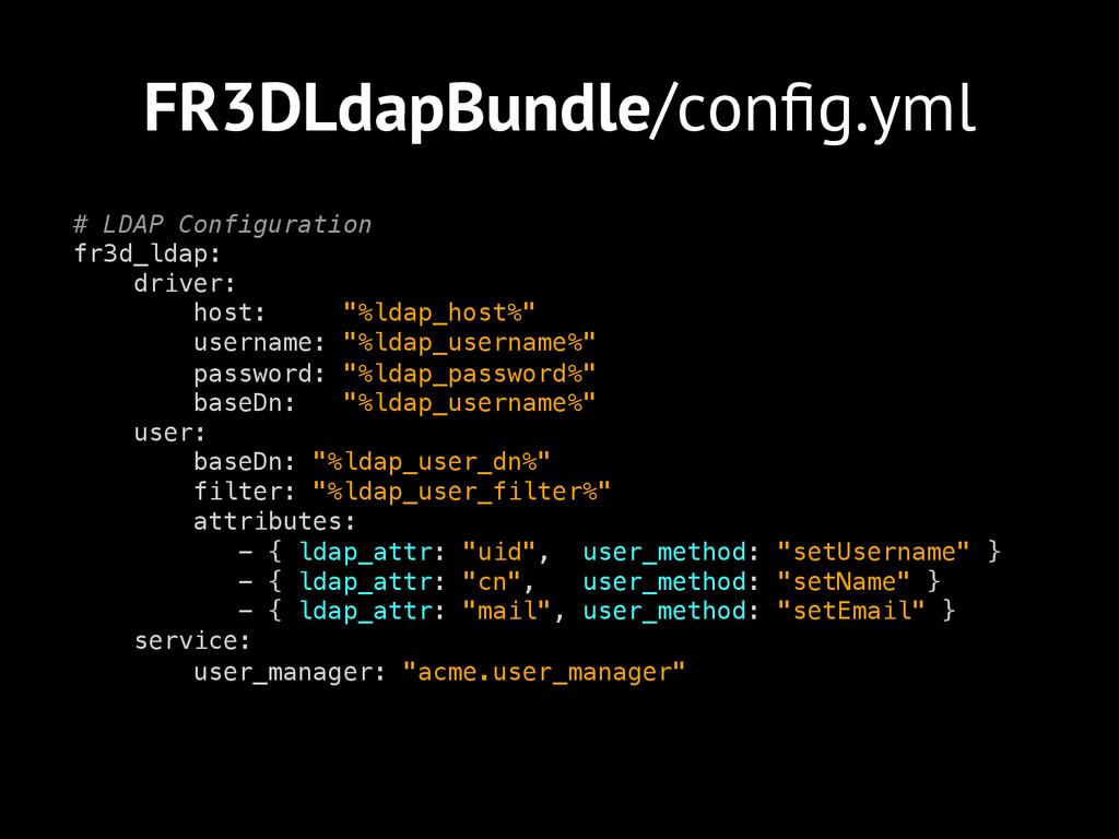FR3DLdapBundle/config.yml # LDAP Configuration! ...