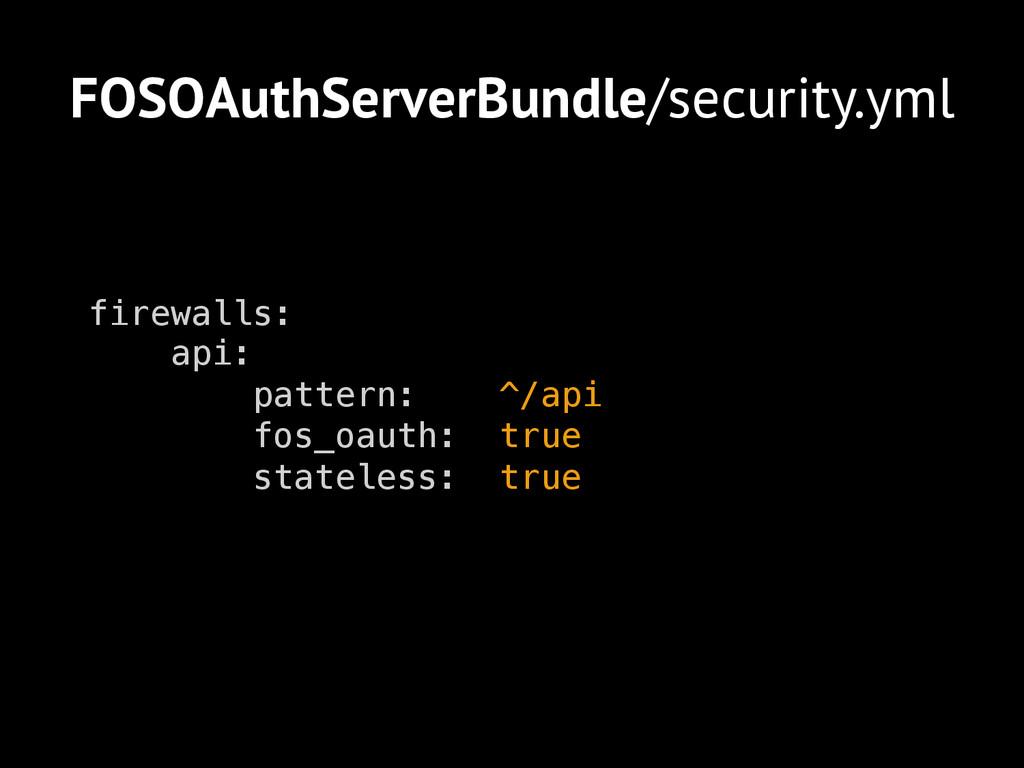 FOSOAuthServerBundle/security.yml firewalls:! a...
