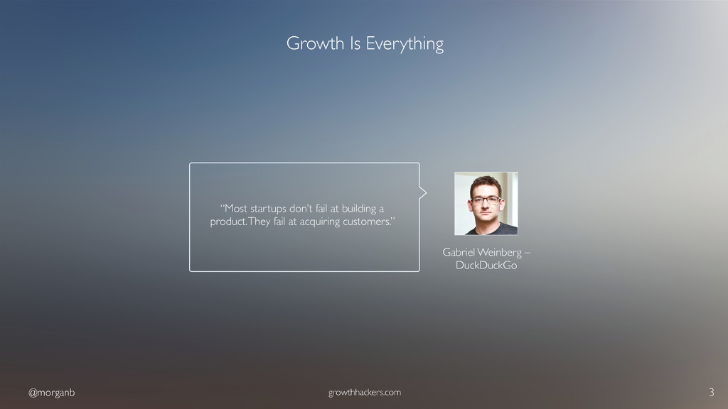 @morganb growthhackers.com 3 Growth Is Everythi...