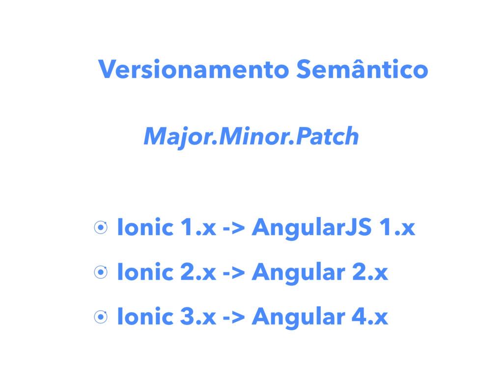 Ionic 1.x -> AngularJS 1.x Ionic 2.x -> Angular...