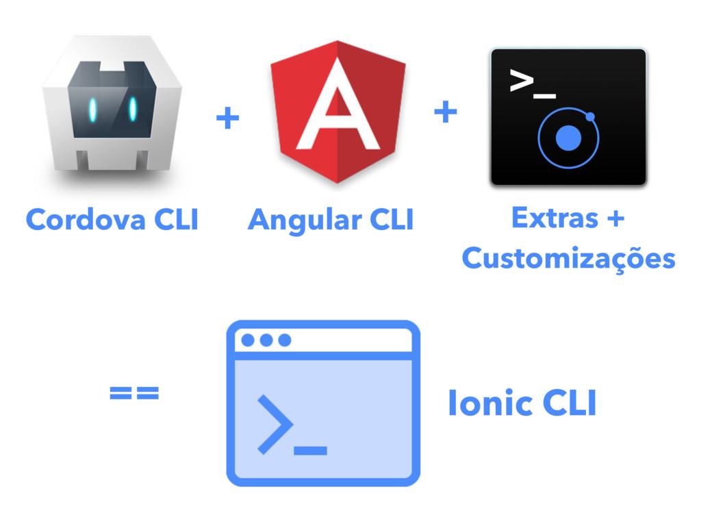 Ionic CLI Cordova CLI Angular CLI Extras + Cust...