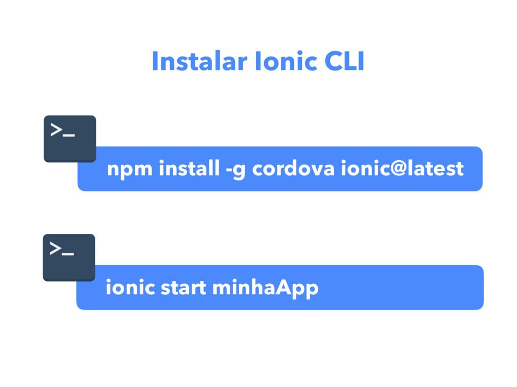 npm install -g cordova ionic@latest ionic start...