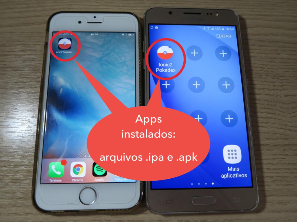 Apps instalados: arquivos .ipa e .apk Apps inst...