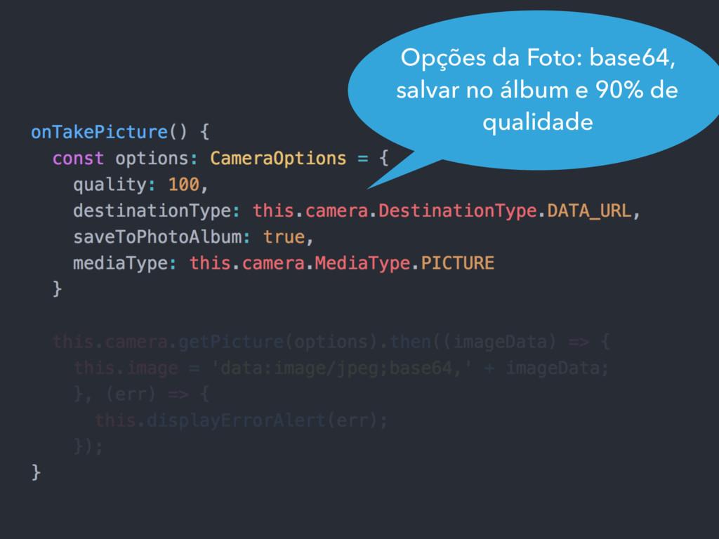 Opções da Foto: base64, salvar no álbum e 90% d...