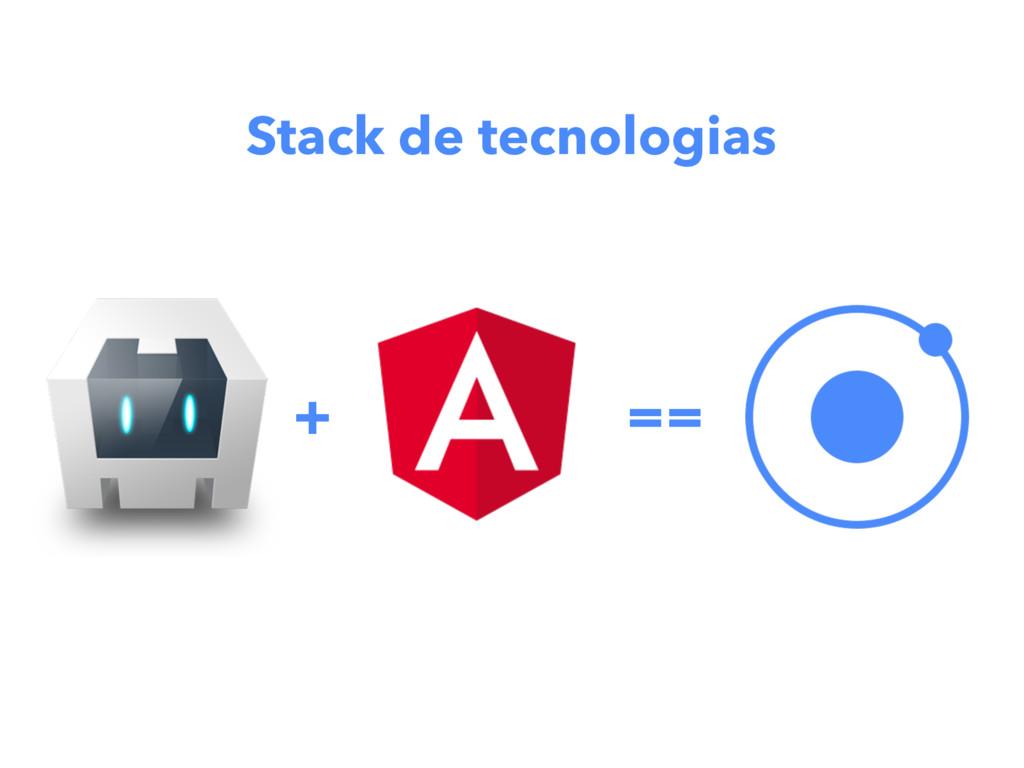 Stack de tecnologias + ==
