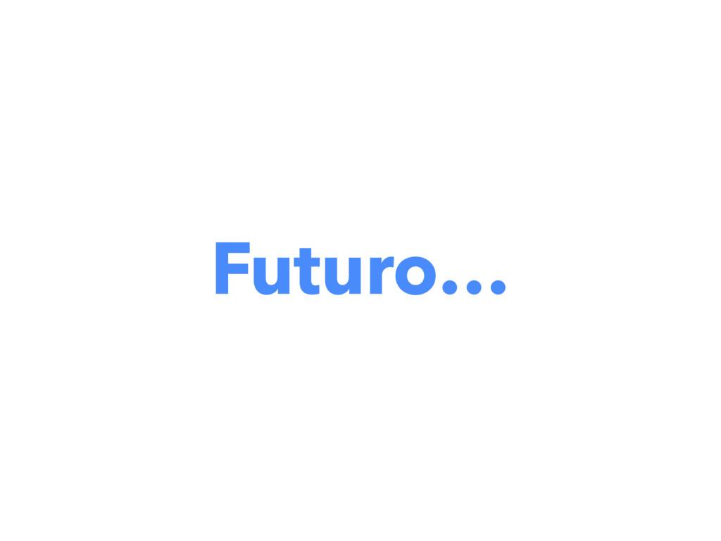 Futuro…