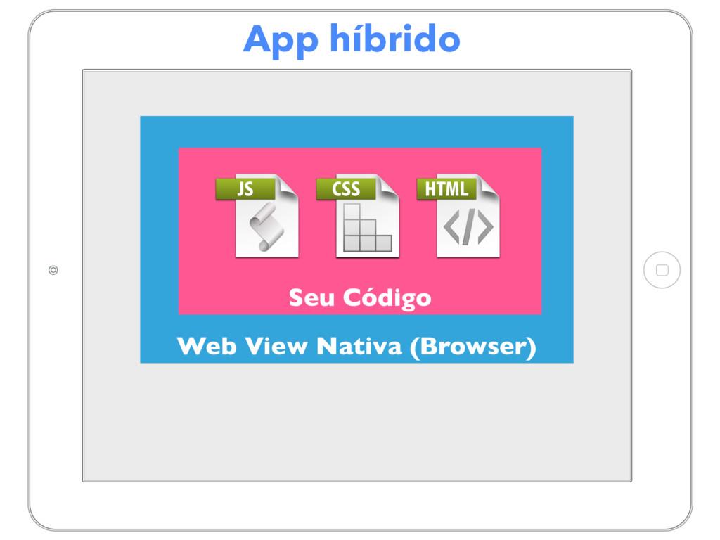 App híbrido Web View Nativa (Browser) Seu Código