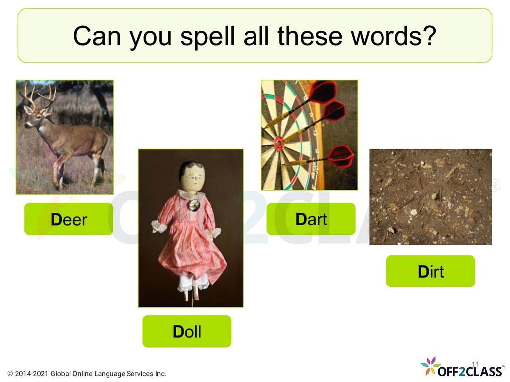 Can you spell all these words? Deer Doll Dart D...