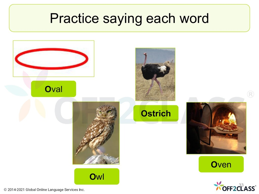 Practice saying each word Oval Owl Ostrich Oven...