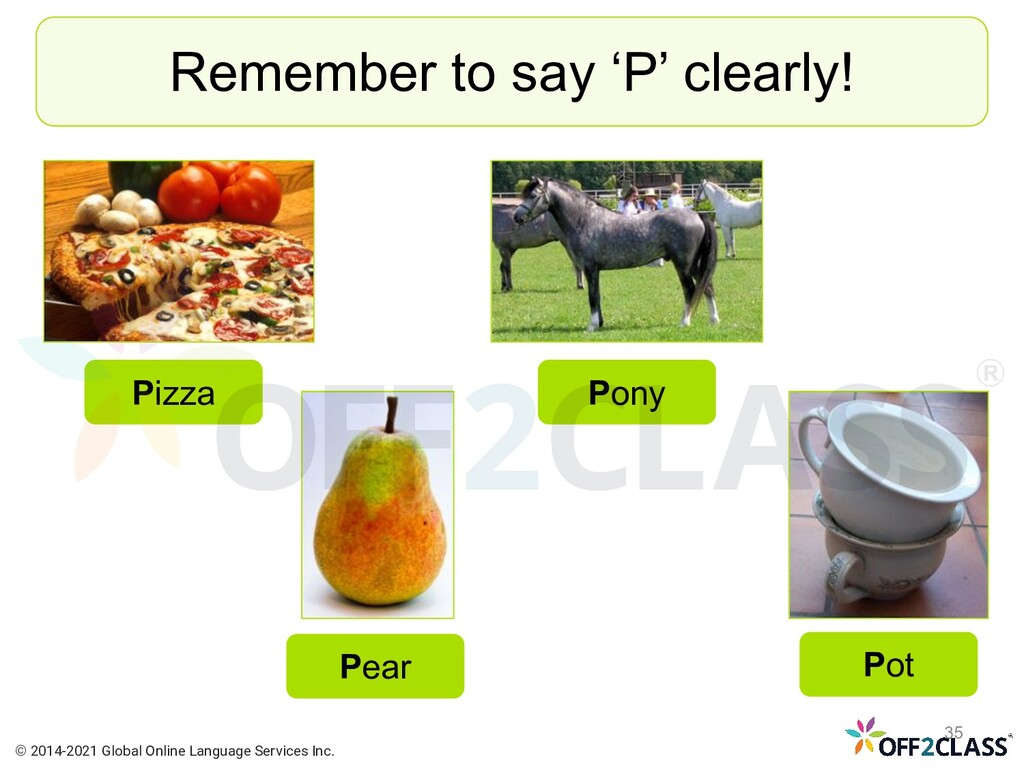 Remember to say 'P' clearly! Pizza Pear Pony Po...