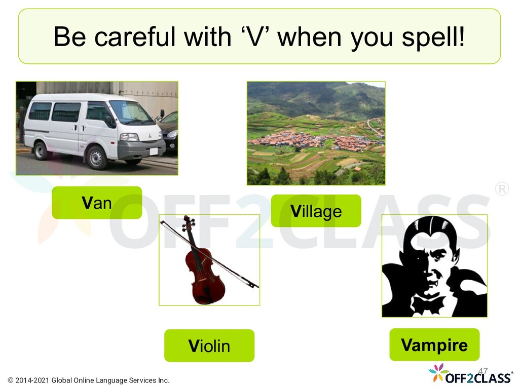 Be careful with 'V' when you spell! Van Violin ...