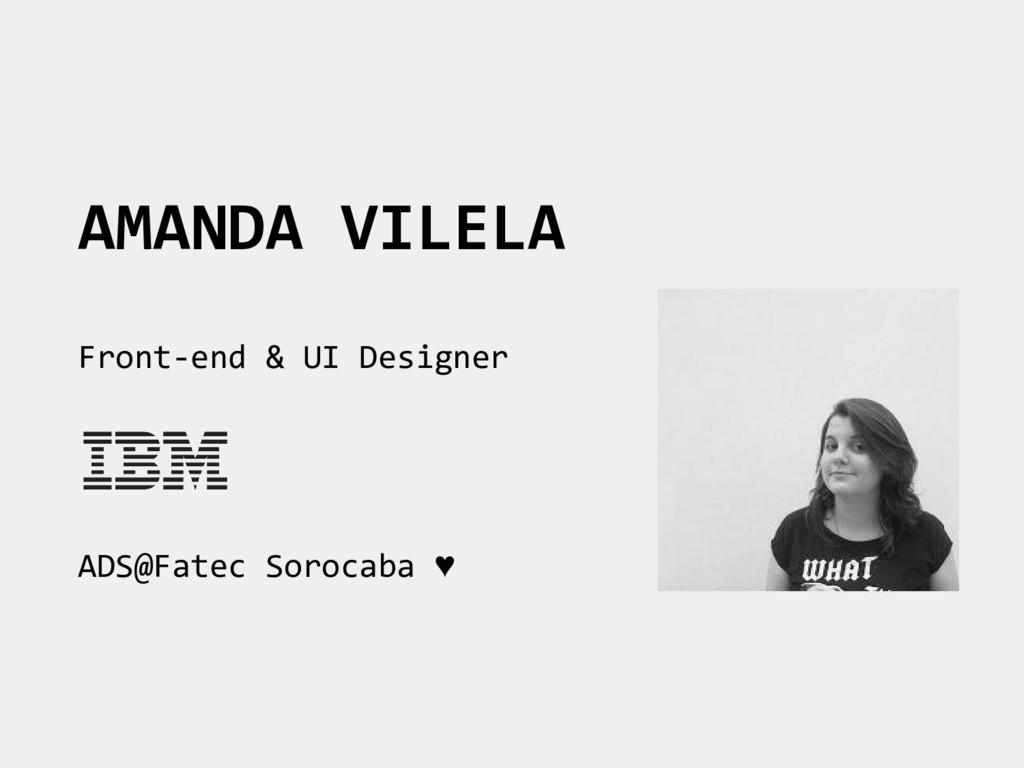 AMANDA VILELA Front-end & UI Designer ADS@Fatec...