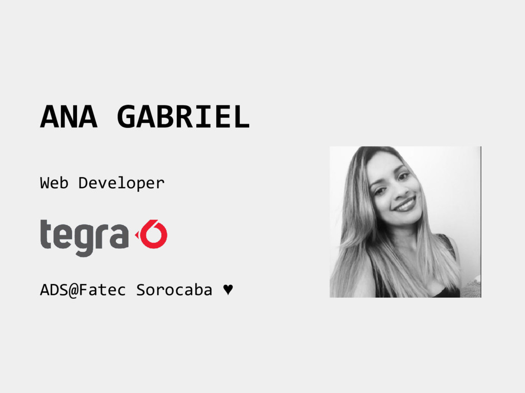 ANA GABRIEL Web Developer ADS@Fatec Sorocaba ♥