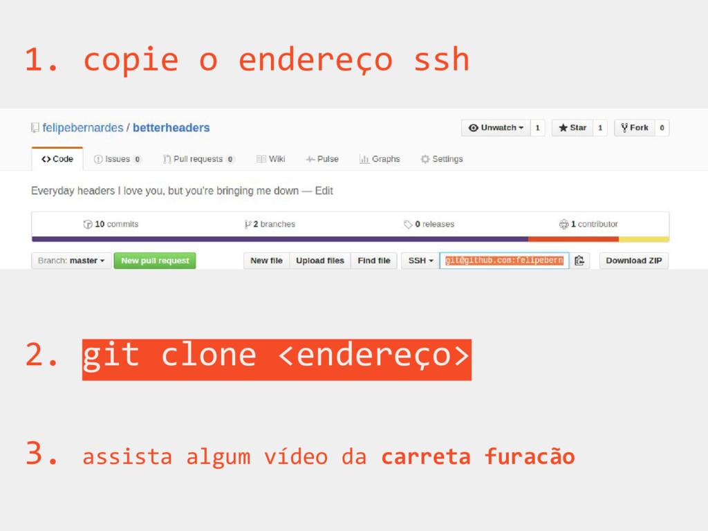 1. copie o endereço ssh 2. git clone <endereço>...