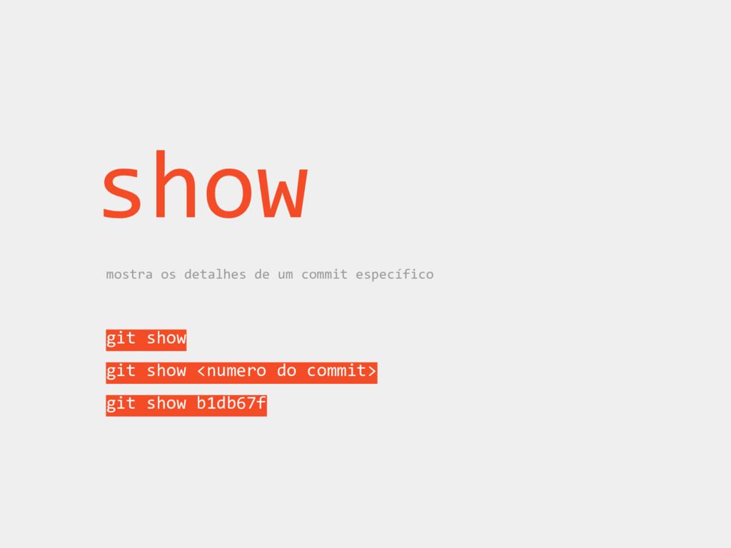 show mostra os detalhes de um commit específico...