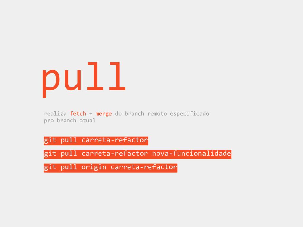 pull realiza fetch + merge do branch remoto esp...