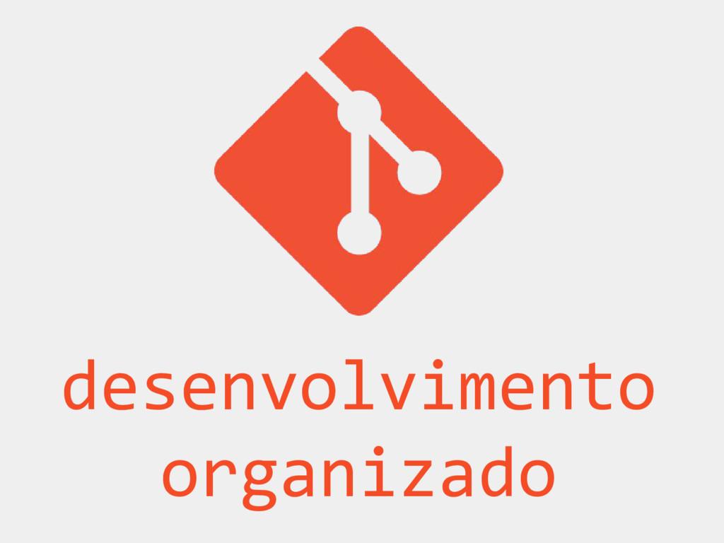 desenvolvimento organizado