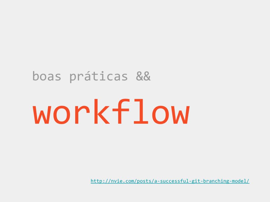 boas práticas && workflow http://nvie.com/posts...