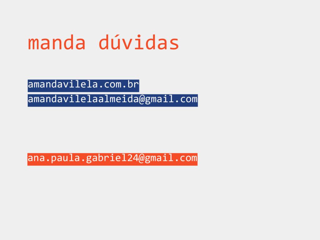 ana.paula.gabriel24@gmail.com manda dúvidas ama...