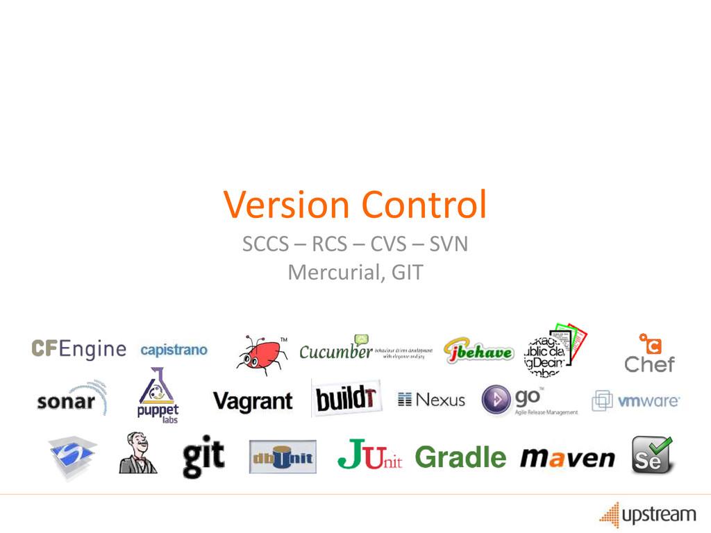 Version Control SCCS – RCS – CVS – SVN Mercuria...