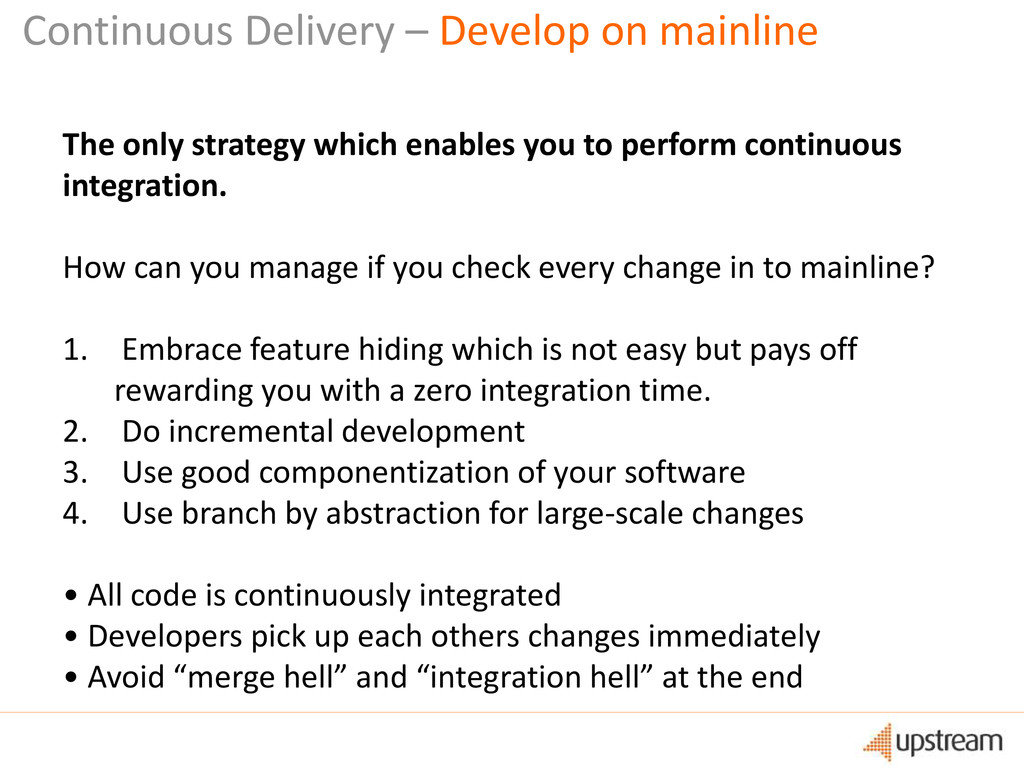 Continuous Delivery – Develop on mainline The o...