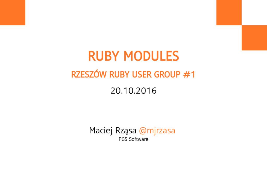 RUBY MODULES RZESZÓW RUBY USER GROUP #1 20.10.2...
