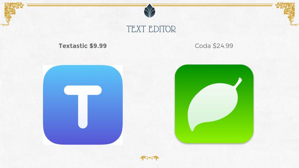 TEXT EDITOR Coda $24.99 Textastic $9.99