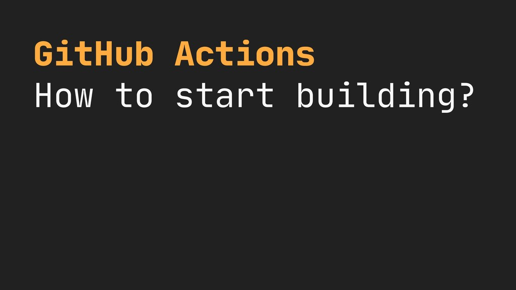 GitHub Actions  How to start building?