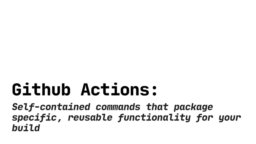 Github Actions: Self-contained commands that pa...