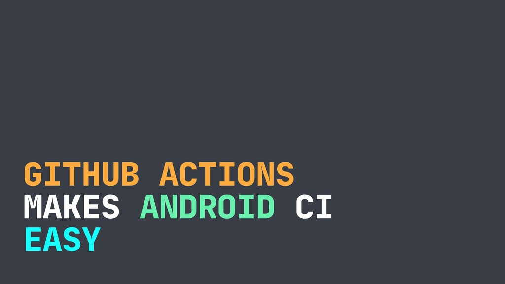 GITHUB ACTIONS  MAKES ANDROID CI  EASY