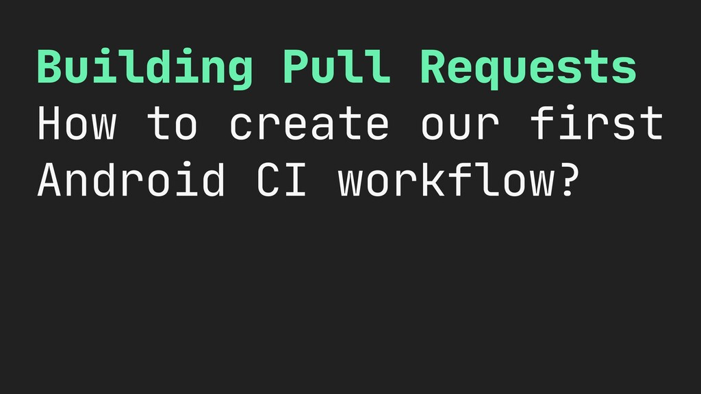 Building Pull Requests  How to create our first...