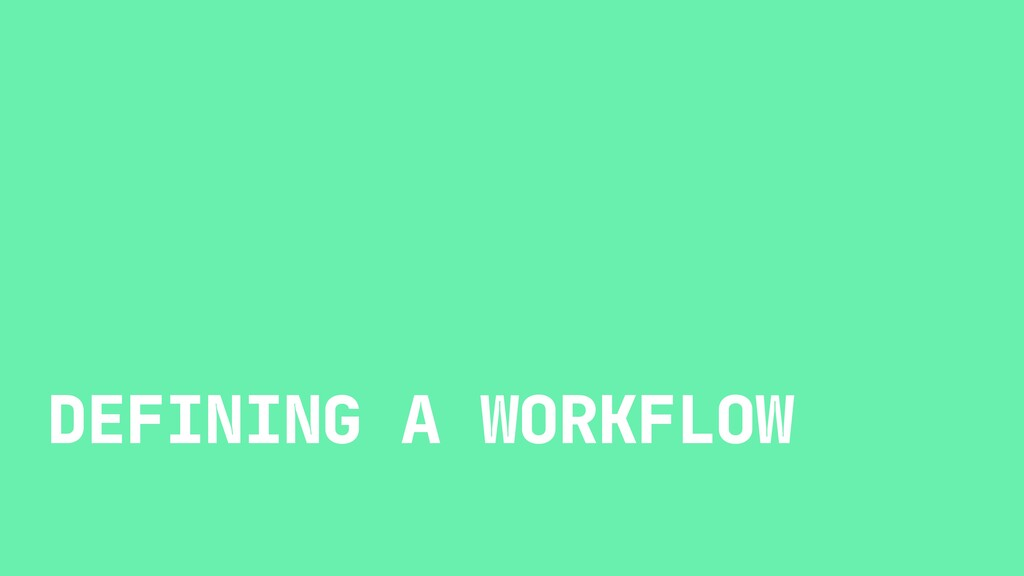 DEFINING A WORKFLOW
