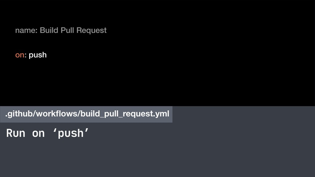 Run on 'push' .github/workflows/build_pull_reque...