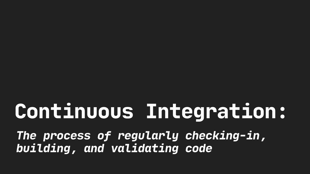 Continuous Integration: The process of regularl...