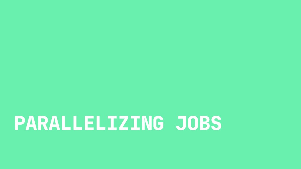 PARALLELIZING JOBS