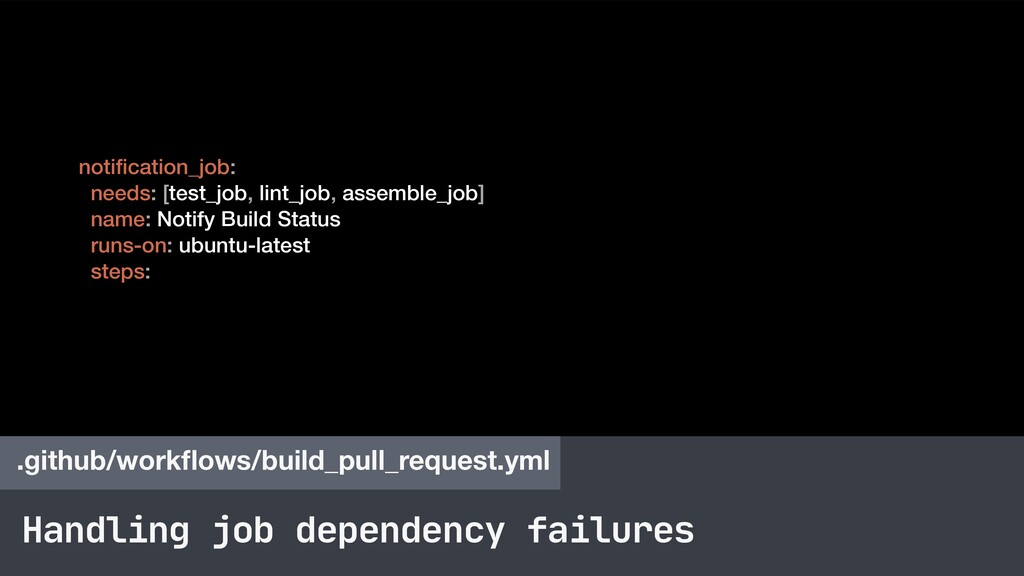Handling job dependency failures .github/workflo...