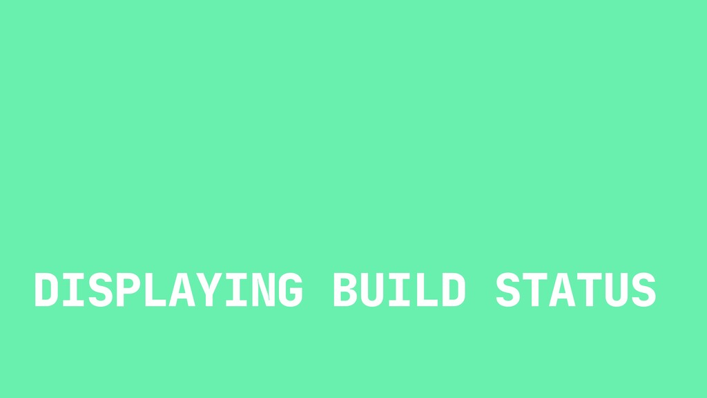 DISPLAYING BUILD STATUS