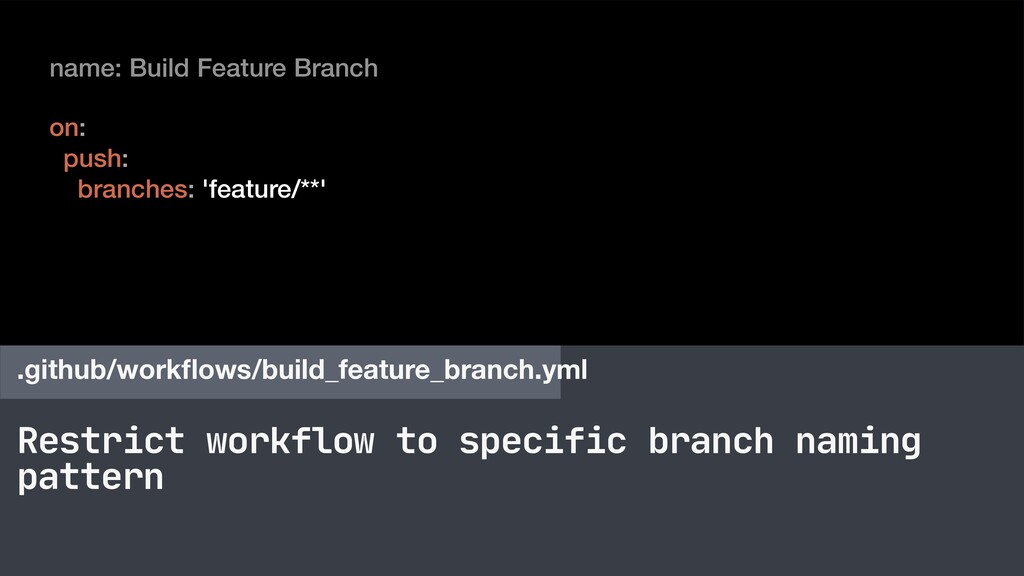 Restrict workflow to specific branch naming pat...