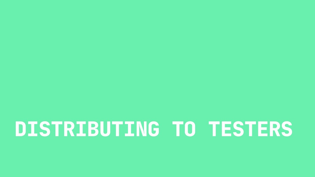 DISTRIBUTING TO TESTERS